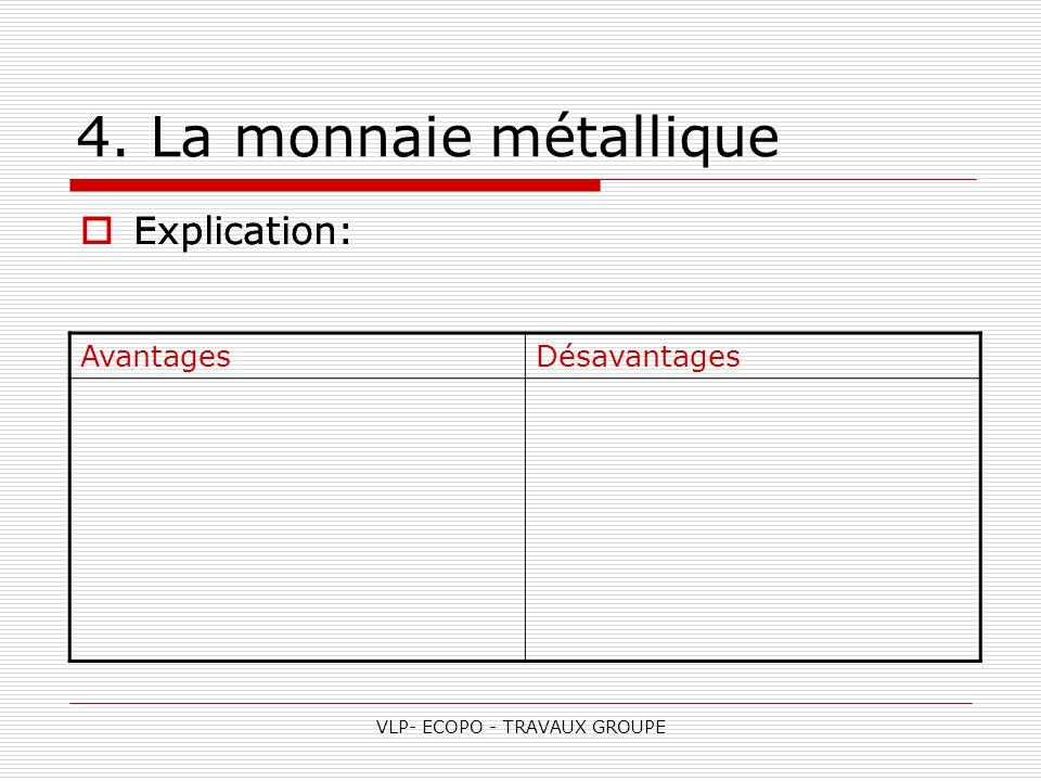 VLP- ECOPO - TRAVAUX GROUPE 4. La monnaie métallique  Explication: AvantagesDésavantages