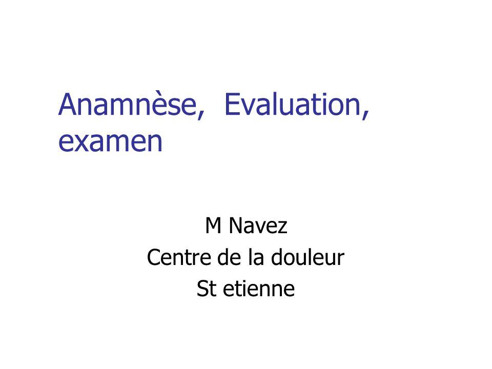 Anamnèse, Evaluation, examen M Navez Centre de la douleur St etienne