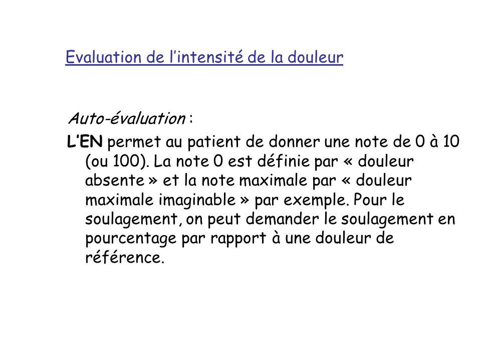 Auto-évaluation : L'EN permet au patient de donner une note de 0 à 10 (ou 100). La note 0 est définie par « douleur absente » et la note maximale par
