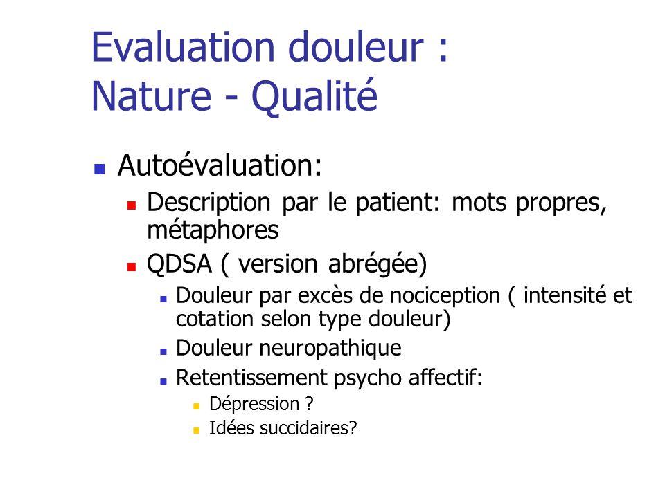 Evaluation douleur : Nature - Qualité Autoévaluation: Description par le patient: mots propres, métaphores QDSA ( version abrégée) Douleur par excès d