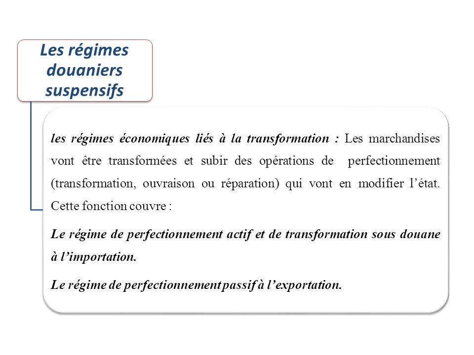 Les régimes douaniers suspensifs les régimes économiques liés à la transformation : Les marchandises vont être transformées et subir des opérations de