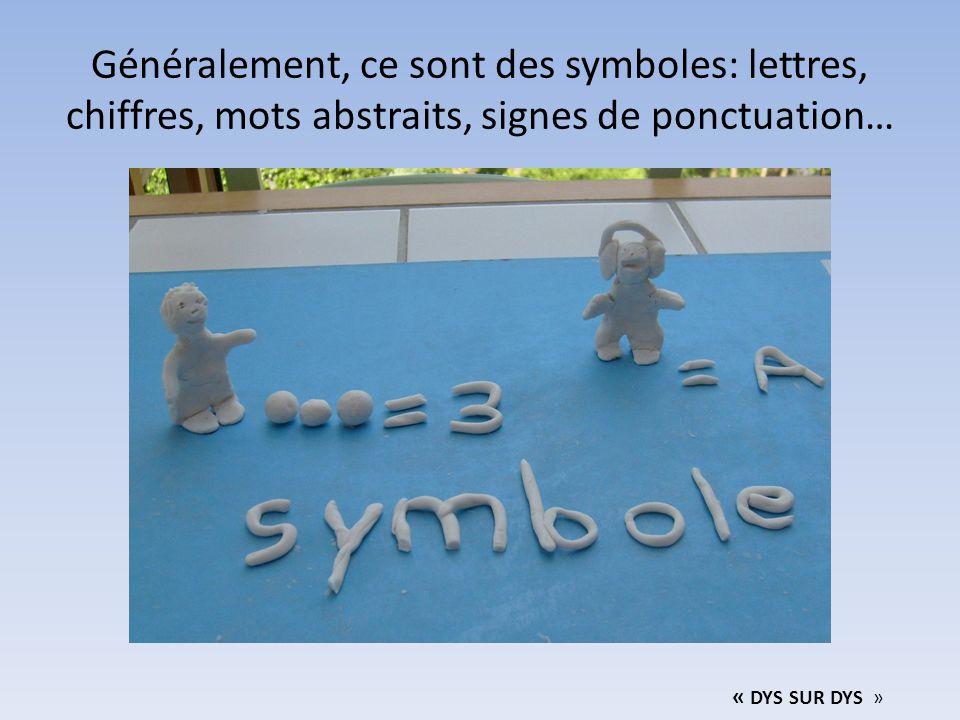 Généralement, ce sont des symboles: lettres, chiffres, mots abstraits, signes de ponctuation… « DYS SUR DYS »