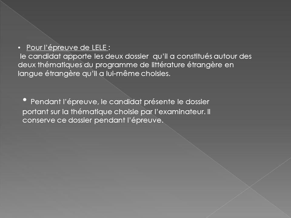 Pour l'épreuve de LELE : le candidat apporte les deux dossier qu'il a constitués autour des deux thématiques du programme de littérature étrangère en langue étrangère qu'il a lui-même choisies.