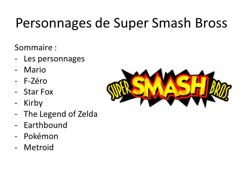 Personnages de Super Smash Bross Sommaire : -Les personnages -Mario - F-Zéro -Star Fox -Kirby -The Legend of Zelda -Earthbound -Pokémon -Metroid