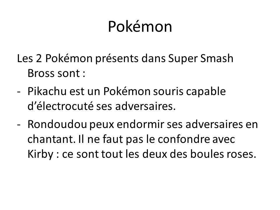 Pokémon Les 2 Pokémon présents dans Super Smash Bross sont : -Pikachu est un Pokémon souris capable d'électrocuté ses adversaires. -Rondoudou peux end