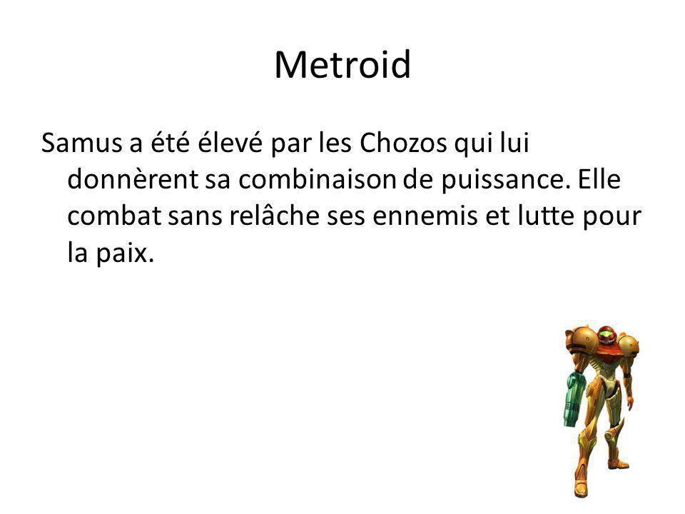 Metroid Samus a été élevé par les Chozos qui lui donnèrent sa combinaison de puissance. Elle combat sans relâche ses ennemis et lutte pour la paix.