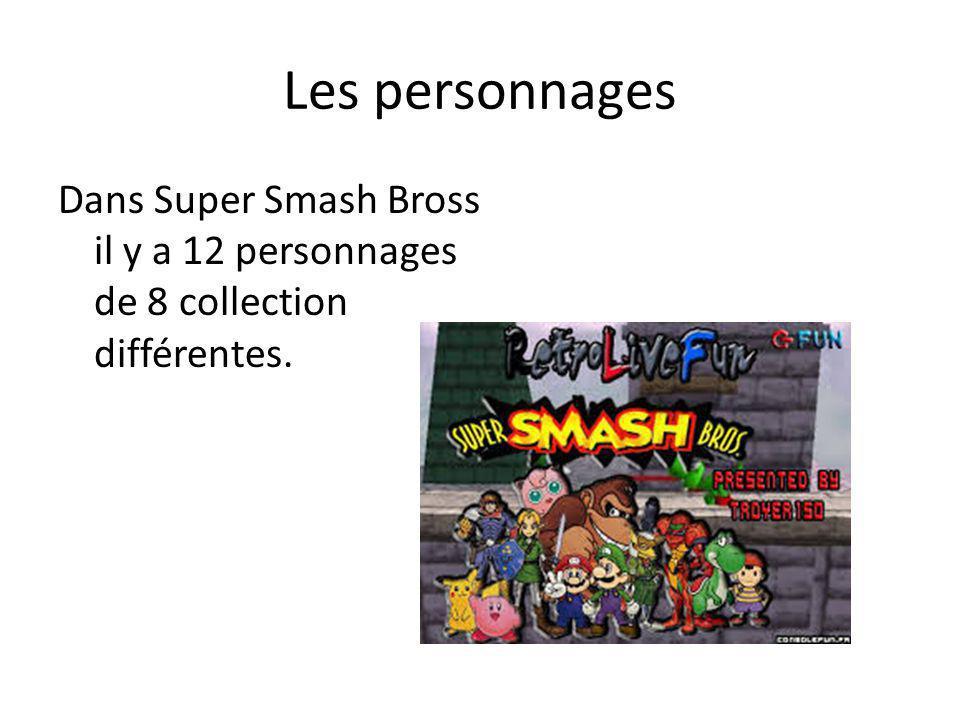 Les personnages Dans Super Smash Bross il y a 12 personnages de 8 collection différentes.