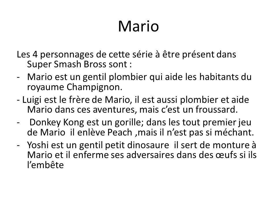 Mario Les 4 personnages de cette série à être présent dans Super Smash Bross sont : -M-Mario est un gentil plombier qui aide les habitants du royaume