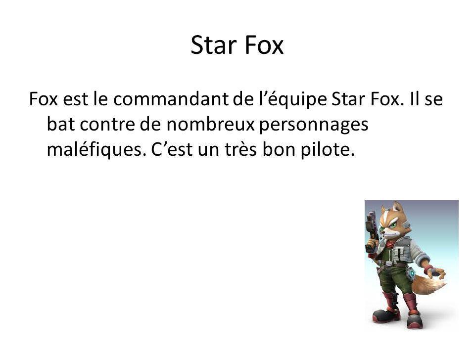 Star Fox Fox est le commandant de l'équipe Star Fox. Il se bat contre de nombreux personnages maléfiques. C'est un très bon pilote.