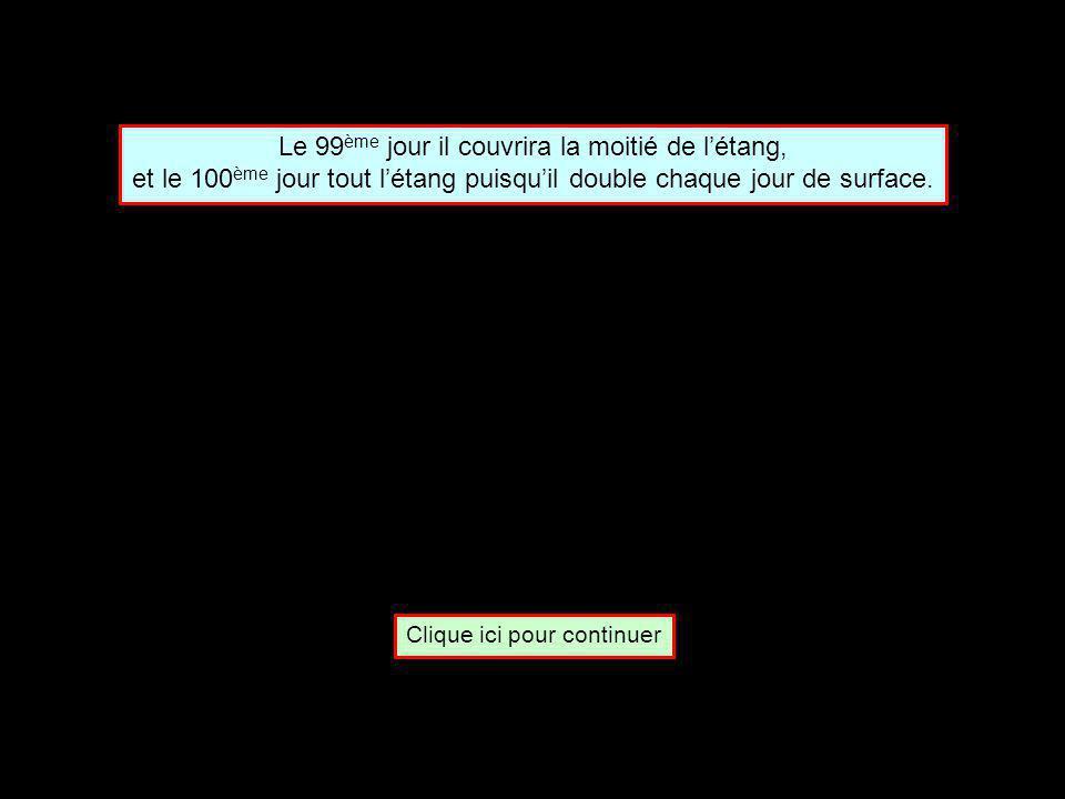 Un nénuphar met 100 jours pour couvrir la surface d un étang.