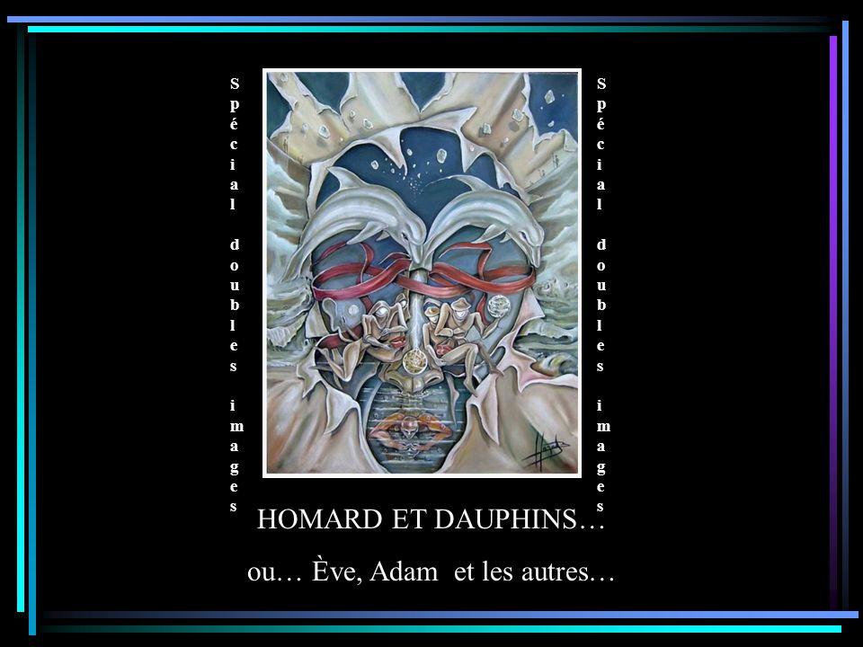 Spécial doubles images Spécial doubles images Spécial doubles images Spécial doubles images HOMARD ET DAUPHINS… ou… Ève, Adam et les autres…