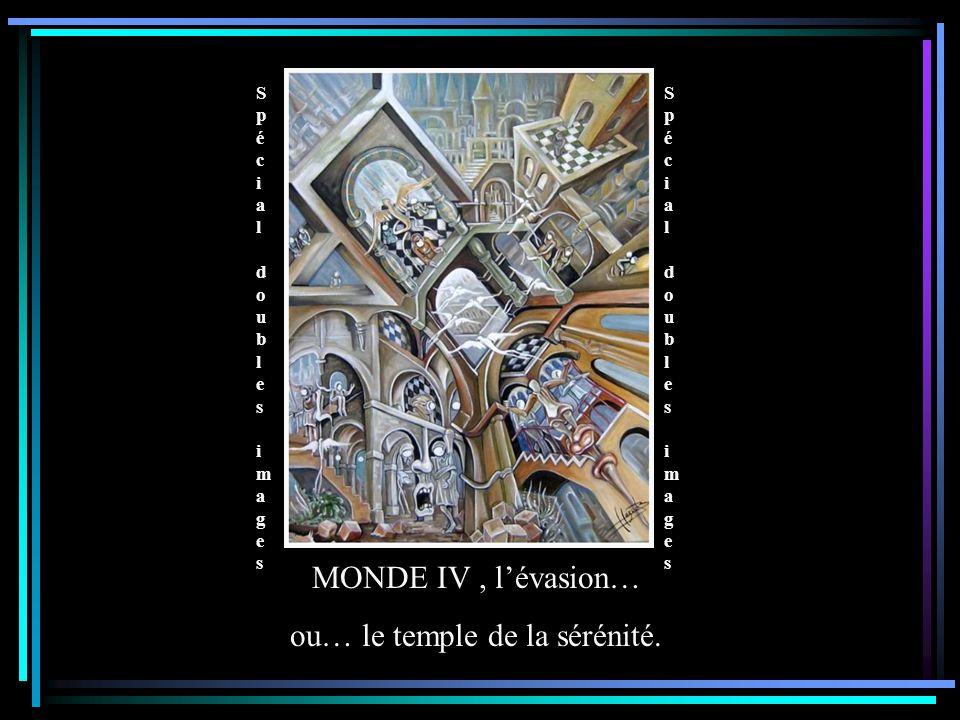 Spécial doubles images Spécial doubles images Spécial doubles images Spécial doubles images MONDE IV, l'évasion… ou… le temple de la sérénité.
