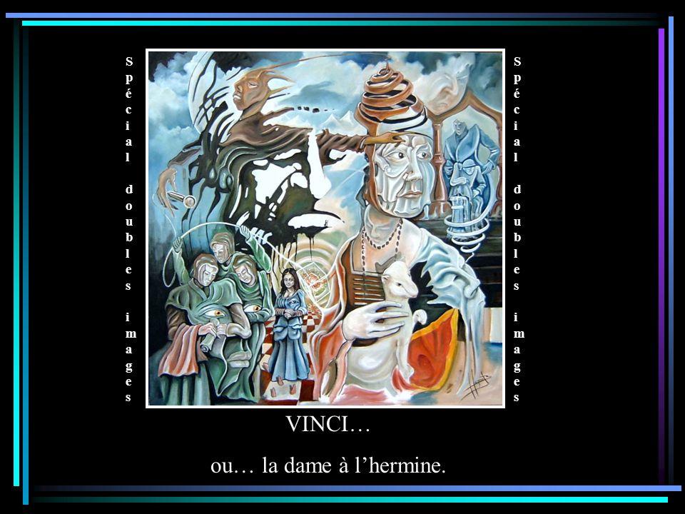 Spécial doubles images Spécial doubles images Spécial doubles images Spécial doubles images VINCI… ou… la dame à l'hermine.