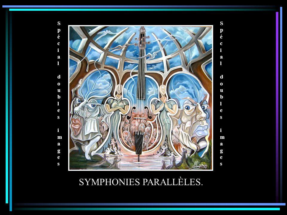 Spécial doubles images Spécial doubles images Spécial doubles images Spécial doubles images SYMPHONIES PARALLÈLES.