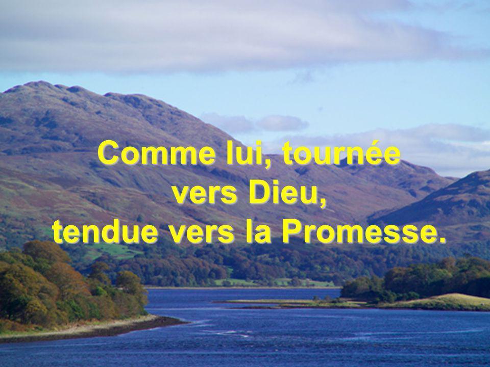 Comme lui, tournée vers Dieu, tendue vers la Promesse.