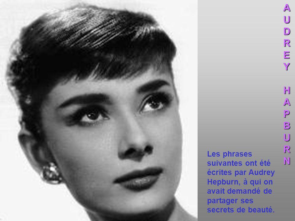 Les phrases suivantes ont été écrites par Audrey Hepburn, à qui on avait demandé de partager ses secrets de beauté.AUDREYHAPBURN