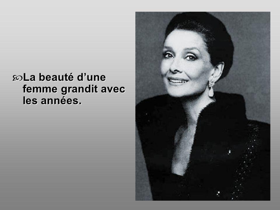  La beauté d'une femme grandit avec les années.