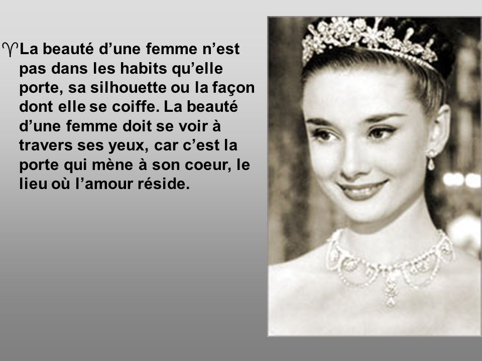  La beauté d'une femme n'est pas dans les habits qu'elle porte, sa silhouette ou la façon dont elle se coiffe.