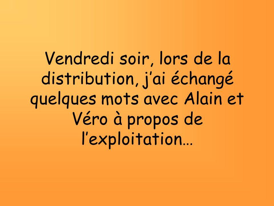 Vendredi soir, lors de la distribution, j'ai échangé quelques mots avec Alain et Véro à propos de l'exploitation…