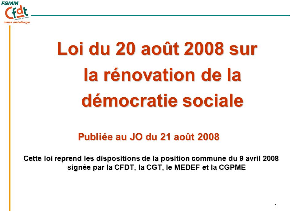 1 Cette loi reprend les dispositions de la position commune du 9 avril 2008 signée par la CFDT, la CGT, le MEDEF et la CGPME Publiée au JO du 21 août