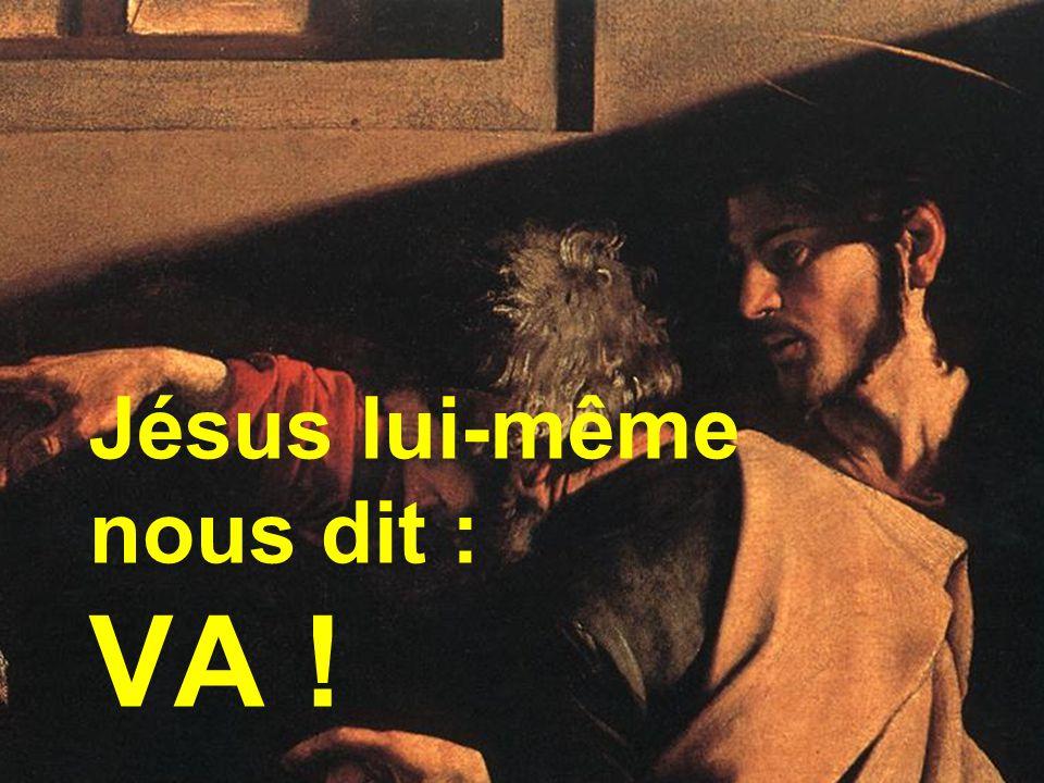 Jésus lui-même nous dit : VA !