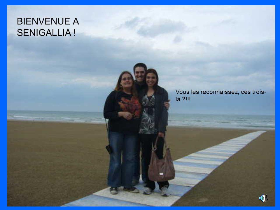 BIENVENUE A SENIGALLIA ! Vous les reconnaissez, ces trois- là !!!