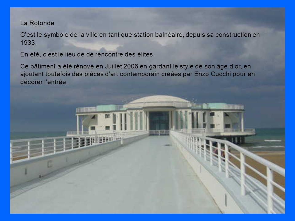 La Rotonde C'est le symbole de la ville en tant que station balnéaire, depuis sa construction en 1933. En été, c'est le lieu de de rencontre des élite