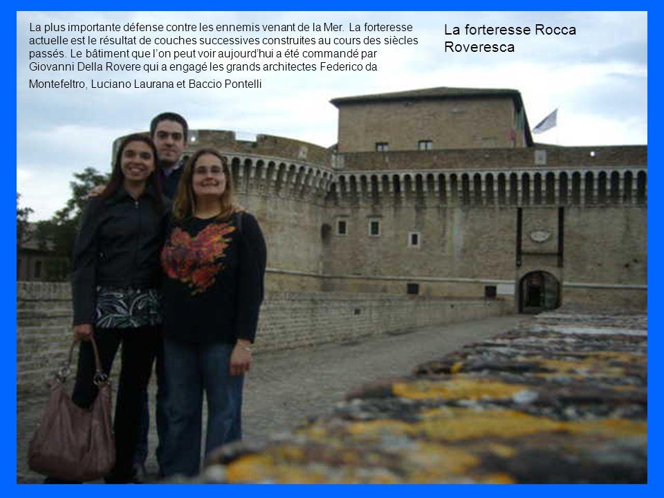 La forteresse Rocca Roveresca La plus importante défense contre les ennemis venant de la Mer. La forteresse actuelle est le résultat de couches succes