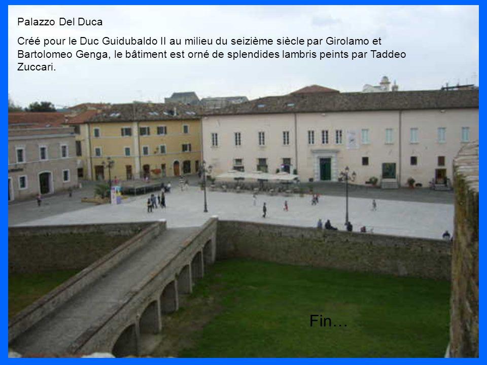 Palazzo Del Duca Créé pour le Duc Guidubaldo II au milieu du seizième siècle par Girolamo et Bartolomeo Genga, le bâtiment est orné de splendides lambris peints par Taddeo Zuccari.