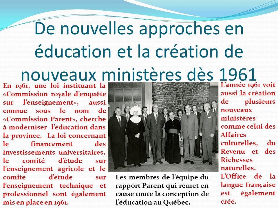 De nouvelles approches en éducation et la création de nouveaux ministères dès 1961 En 1961, une loi instituant la «Commission royale d'enquête sur l'e