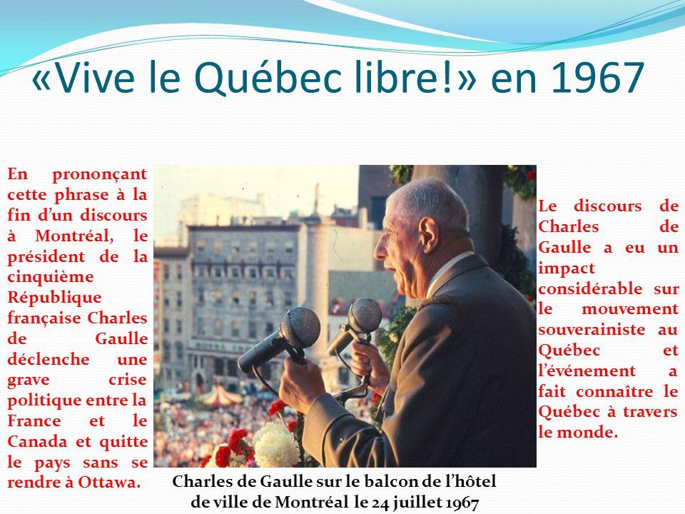«Vive le Québec libre!» en 1967 En prononçant cette phrase à la fin d'un discours à Montréal, le président de la cinquième République française Charle