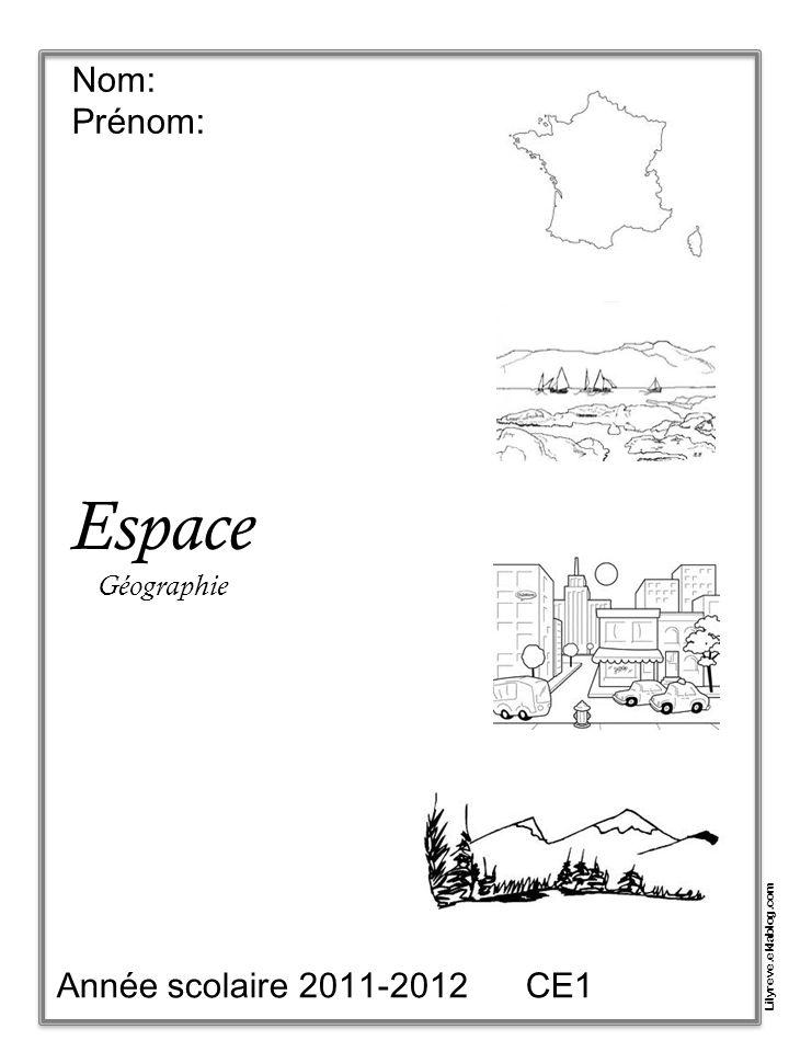Nom: Prénom: Espace Géographie Année scolaire 2011-2012 CE1 Lilyreve.eklablog.com