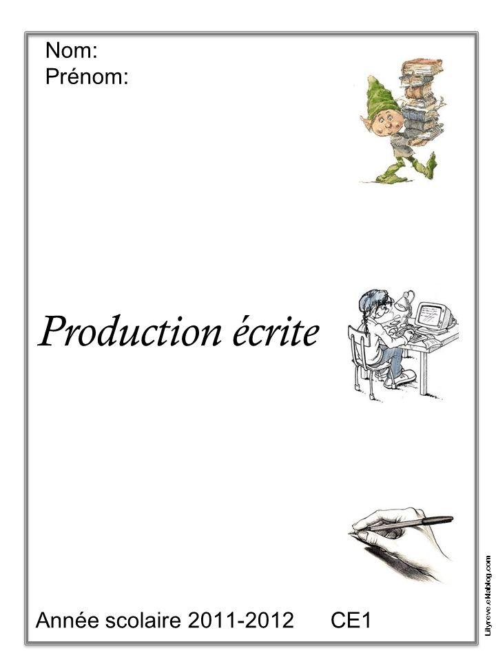 Nom: Prénom: Production écrite Année scolaire 2011-2012 CE1 Lilyreve.eklablog.com