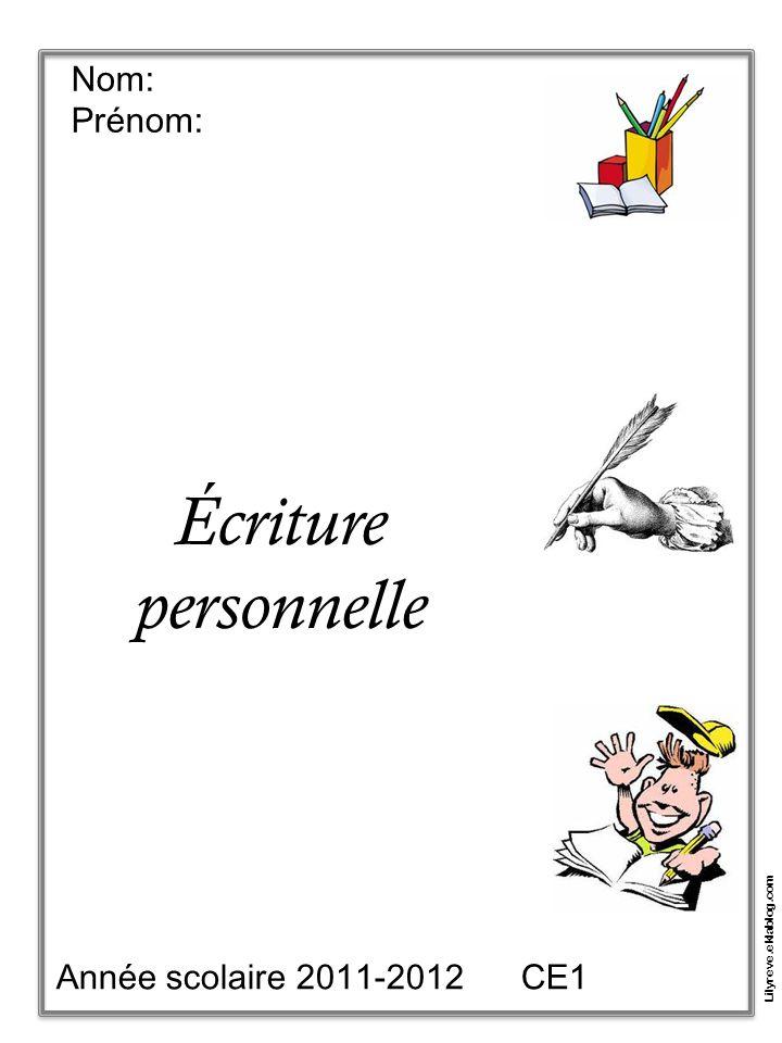 Nom: Prénom: Écriture personnelle Année scolaire 2011-2012 CE1 Lilyreve.eklablog.com