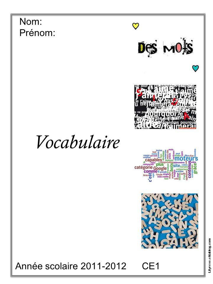 Nom: Prénom: Vocabulaire Année scolaire 2011-2012 CE1 Lilyreve.eklablog.com