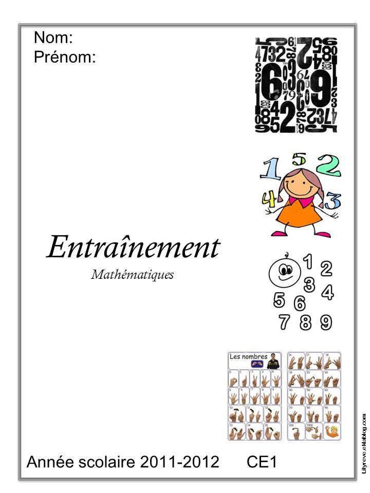 Nom: Prénom: Entraînement Mathématiques Année scolaire 2011-2012 CE1 Lilyreve.eklablog.com