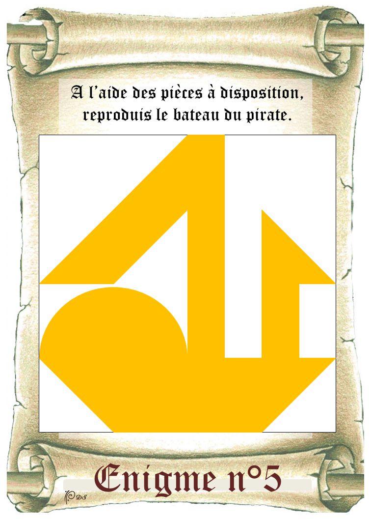 Enigme n°5 A l'aide des pièces à disposition, reproduis le bateau du pirate.