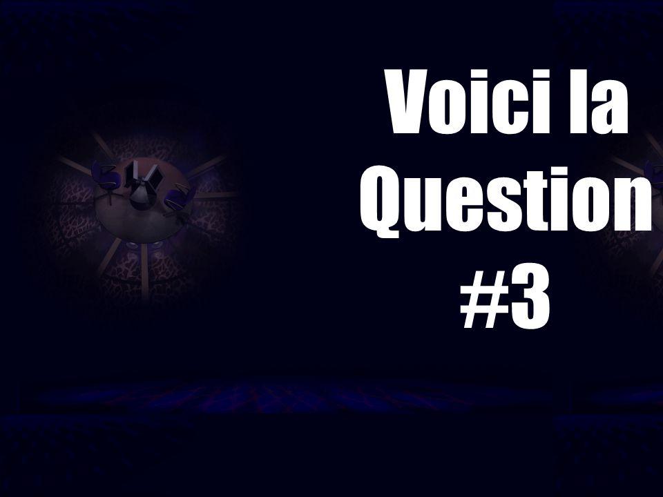 Voici la Question #3