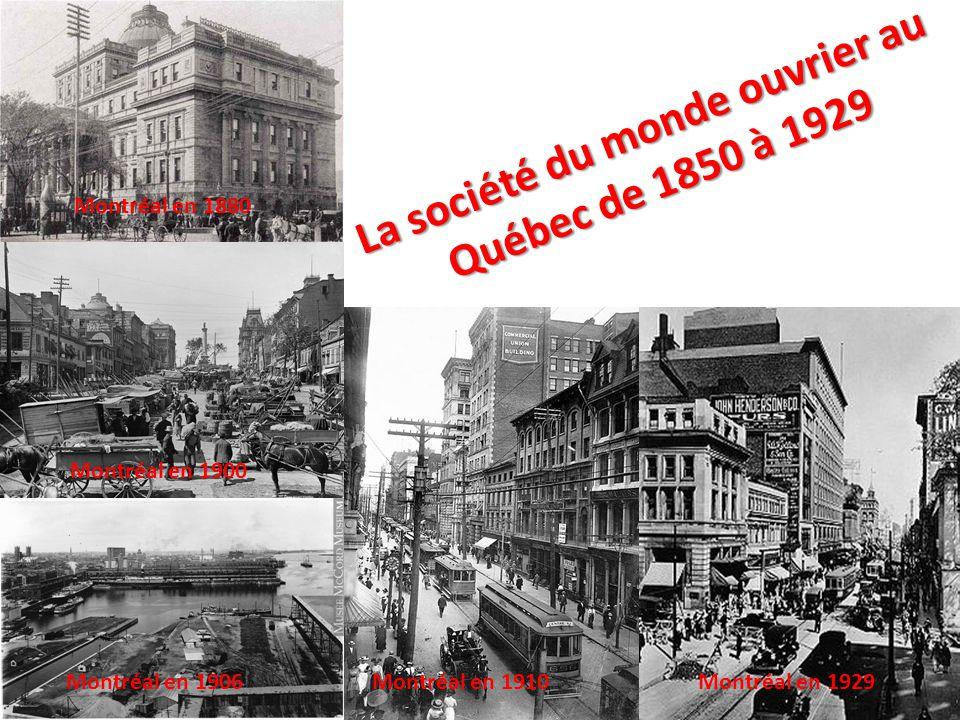 Montréal en 1929Montréal en 1910 Montréal en 1900 Montréal en 1880 Montréal en 1906 La société du monde ouvrier au Québec de 1850 à 1929