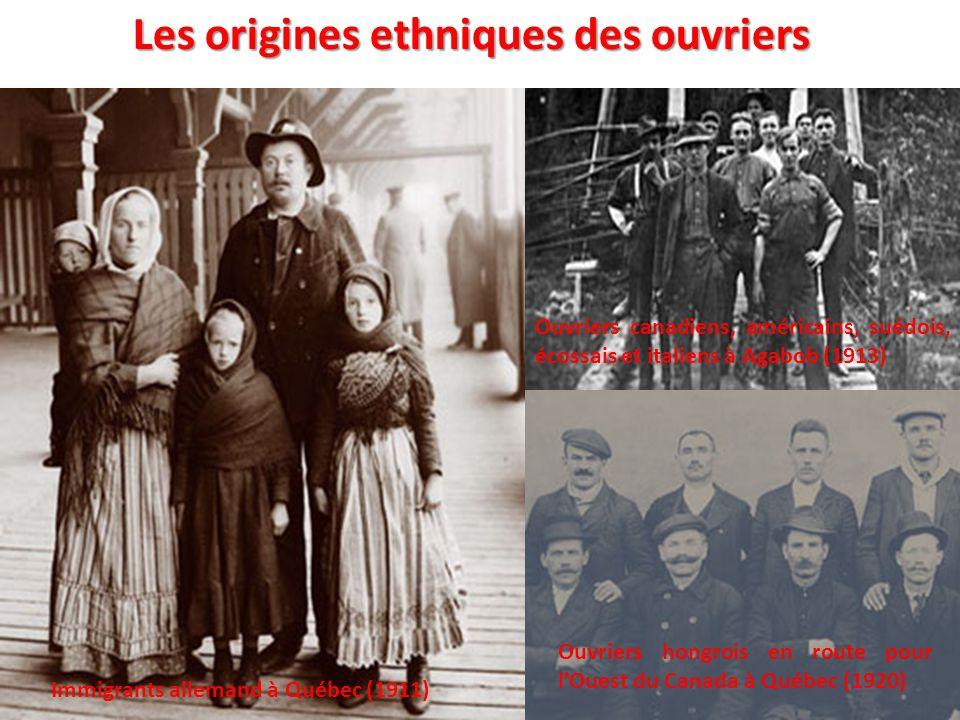 Les origines ethniques des ouvriers Immigrants allemand à Québec (1911) Ouvriers canadiens, américains, suédois, écossais et italiens à Agabob (1913)