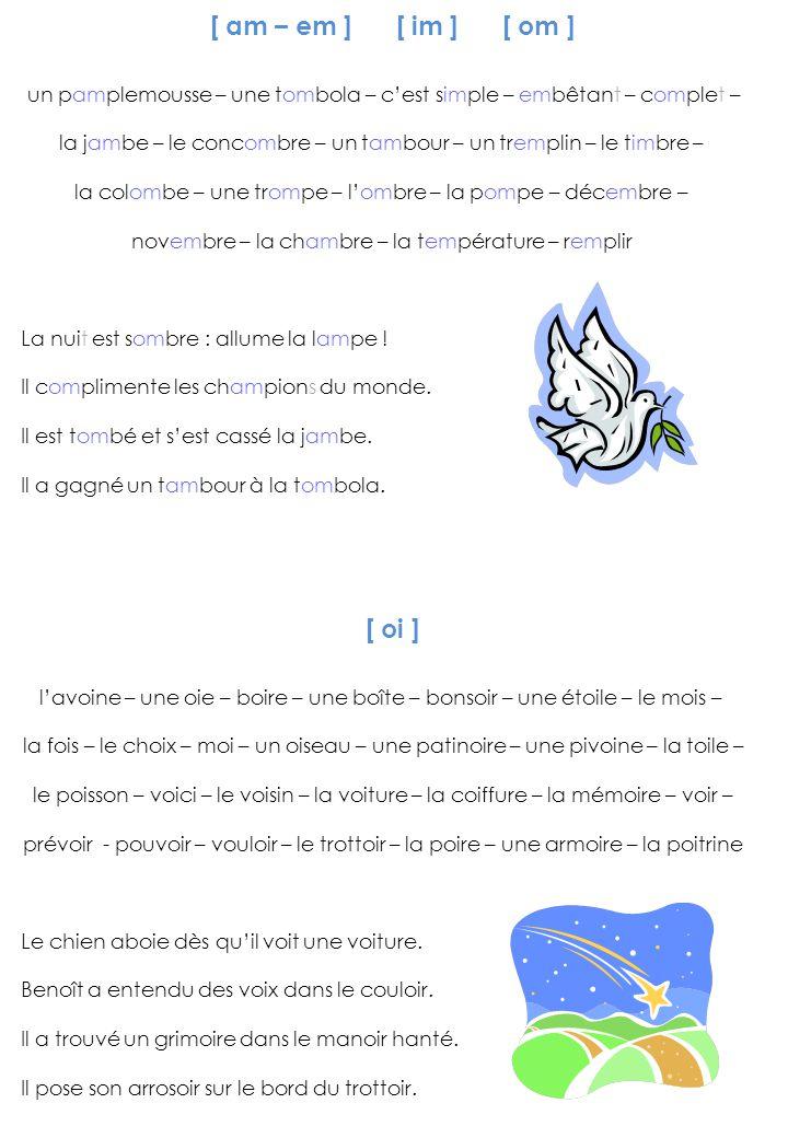 [ oi ] l'avoine – une oie – boire – une boîte – bonsoir – une étoile – le mois – la fois – le choix – moi – un oiseau – une patinoire – une pivoine –