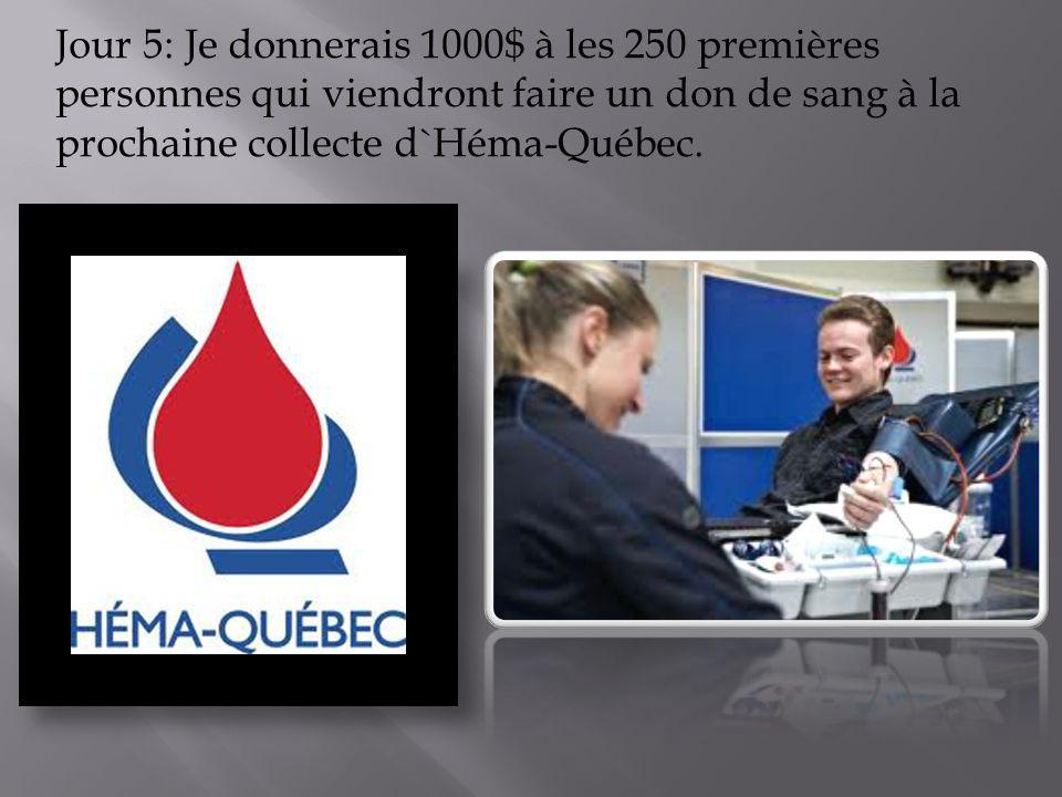 Jour 5: Je donnerais 1000$ à les 250 premières personnes qui viendront faire un don de sang à la prochaine collecte d`Héma-Québec.
