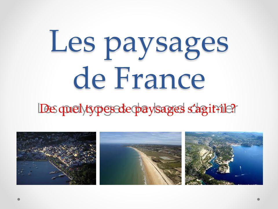 Les paysages de France Les paysages de bord de mer De quel types de paysages s'agit-il ?