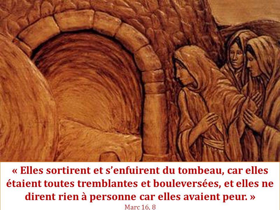 « Elles sortirent et s'enfuirent du tombeau, car elles étaient toutes tremblantes et bouleversées, et elles ne dirent rien à personne car elles avaien
