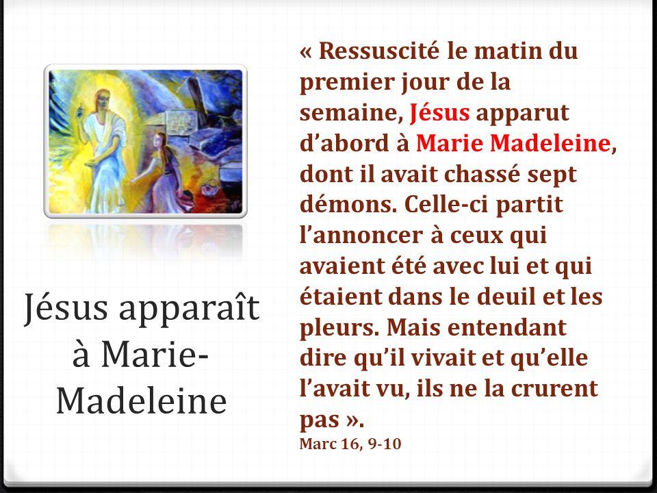 Jésus apparaît à Marie- Madeleine « Ressuscité le matin du premier jour de la semaine, Jésus apparut d'abord à Marie Madeleine, dont il avait chassé s