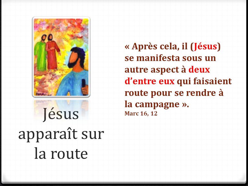 Jésus apparaît sur la route « Après cela, il (Jésus) se manifesta sous un autre aspect à deux d'entre eux qui faisaient route pour se rendre à la camp