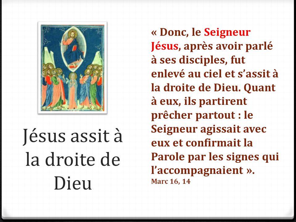 Jésus assit à la droite de Dieu « Donc, le Seigneur Jésus, après avoir parlé à ses disciples, fut enlevé au ciel et s'assit à la droite de Dieu. Quant