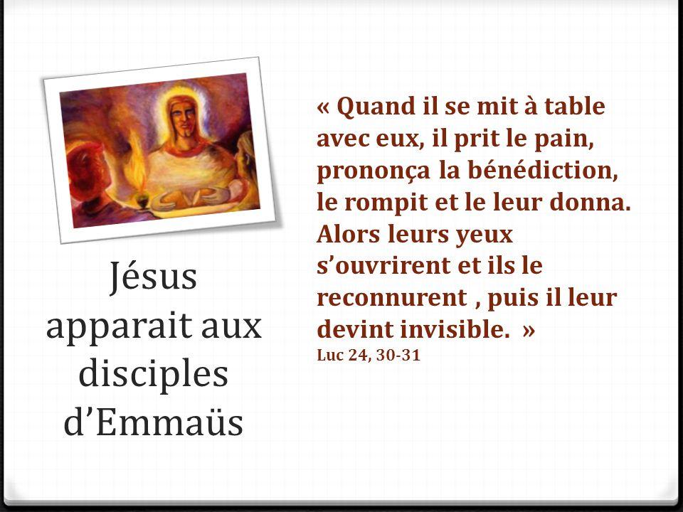 Jésus apparait aux disciples d'Emmaüs « Quand il se mit à table avec eux, il prit le pain, prononça la bénédiction, le rompit et le leur donna. Alors