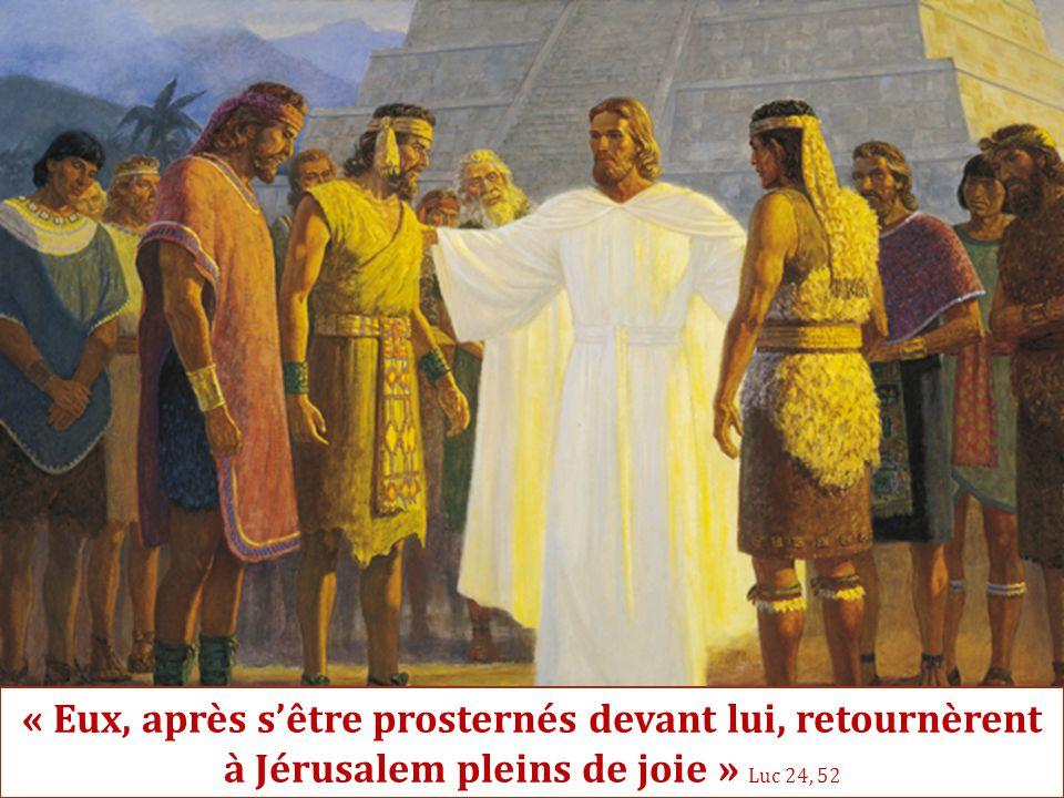 « Eux, après s'être prosternés devant lui, retournèrent à Jérusalem pleins de joie » Luc 24, 52