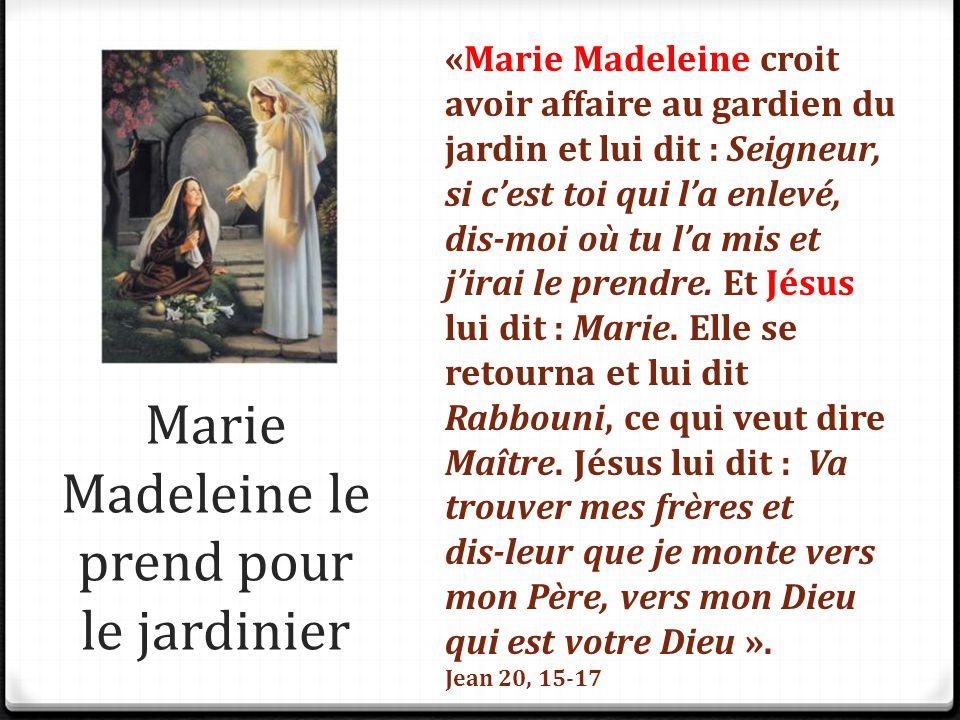 Marie Madeleine le prend pour le jardinier «Marie Madeleine croit avoir affaire au gardien du jardin et lui dit : Seigneur, si c'est toi qui l'a enlev